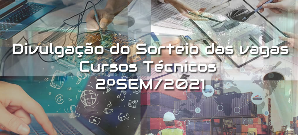 Divulgação do Sorteio das Vagas para os Cursos Técnicos 2ºSem/2021